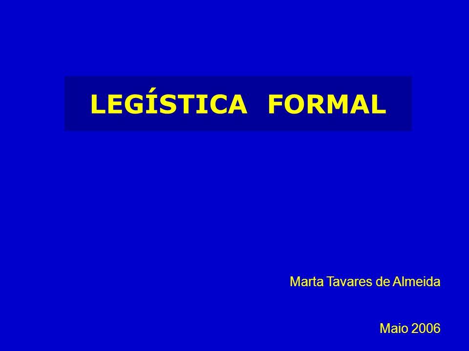 LEGÍSTICA FORMAL Marta Tavares de Almeida Maio 2006