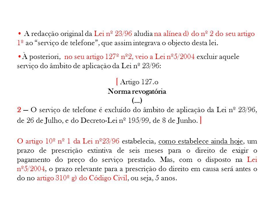 A redacção original da Lei nº 23/96 aludia na alínea d) do nº 2 do seu artigo 1º ao serviço de telefone , que assim integrava o objecto desta lei.