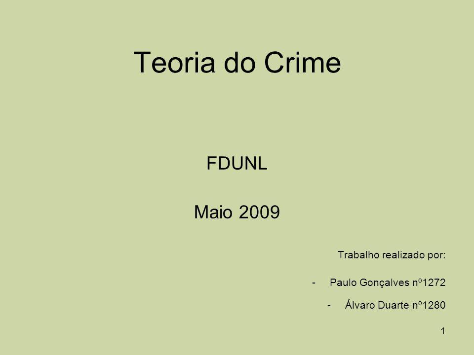 Teoria do Crime FDUNL Maio 2009 Trabalho realizado por: