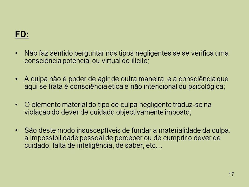 FD: Não faz sentido perguntar nos tipos negligentes se se verifica uma consciência potencial ou virtual do ilícito;