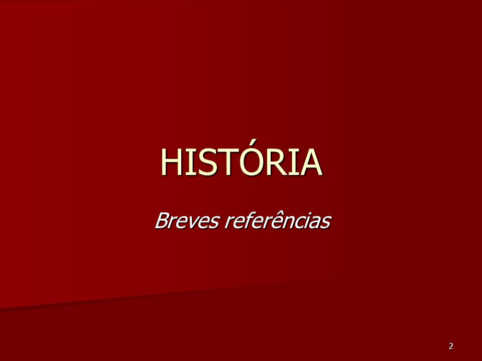HISTÓRIA Breves referências
