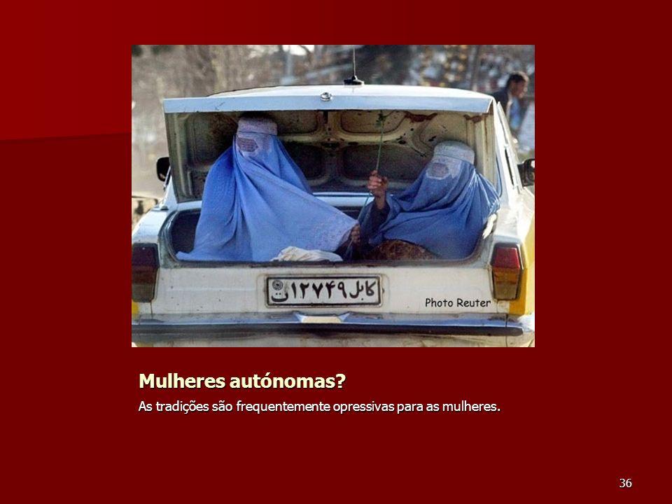 Mulheres autónomas As tradições são frequentemente opressivas para as mulheres.