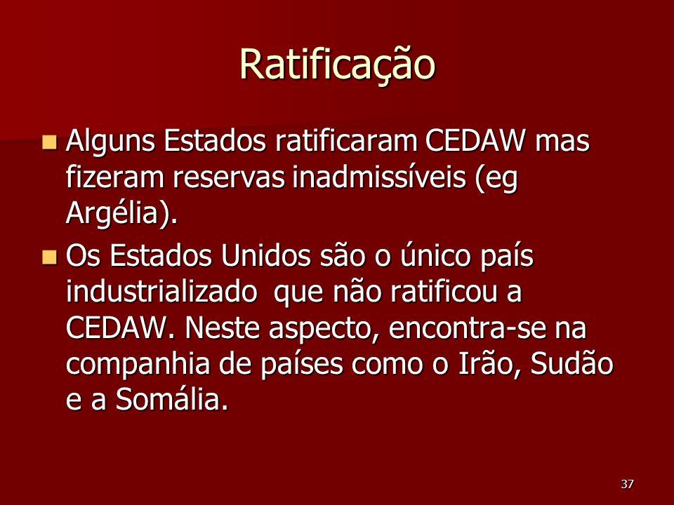 Ratificação Alguns Estados ratificaram CEDAW mas fizeram reservas inadmissíveis (eg Argélia).