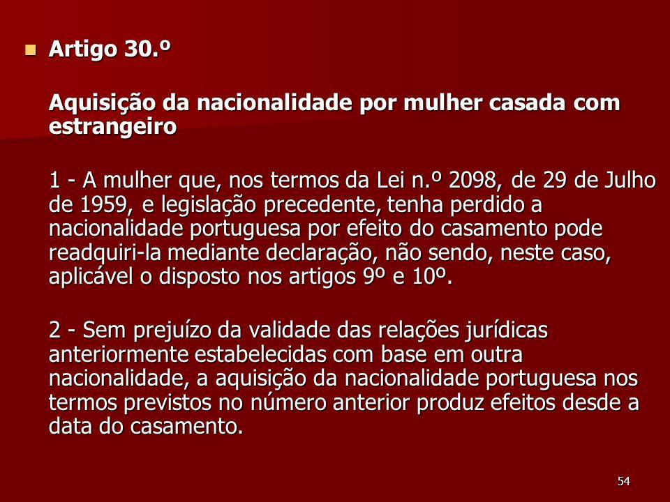 Artigo 30.º Aquisição da nacionalidade por mulher casada com estrangeiro.
