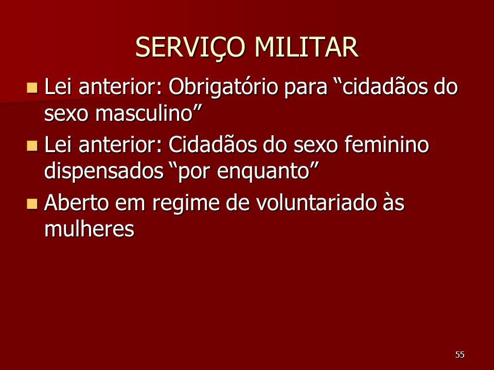 SERVIÇO MILITAR Lei anterior: Obrigatório para cidadãos do sexo masculino Lei anterior: Cidadãos do sexo feminino dispensados por enquanto