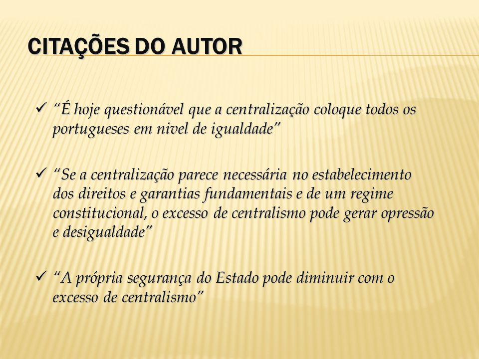 CITAÇÕES DO AUTOR É hoje questionável que a centralização coloque todos os portugueses em nivel de igualdade