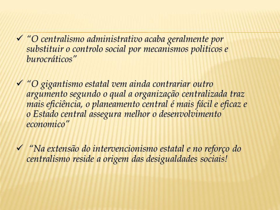O centralismo administrativo acaba geralmente por substituir o controlo social por mecanismos politicos e burocráticos