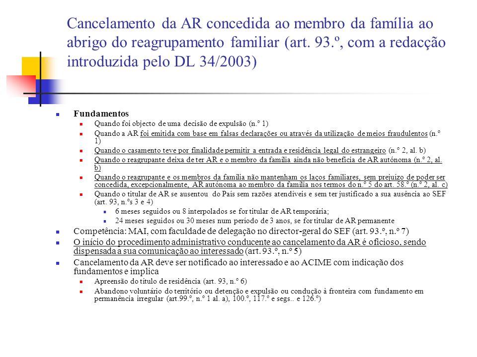 Cancelamento da AR concedida ao membro da família ao abrigo do reagrupamento familiar (art. 93.º, com a redacção introduzida pelo DL 34/2003)