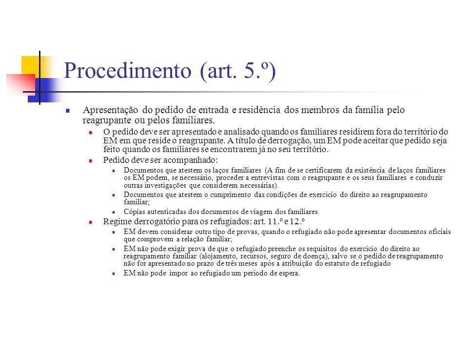 Procedimento (art. 5.º) Apresentação do pedido de entrada e residência dos membros da família pelo reagrupante ou pelos familiares.