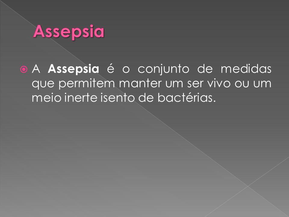 Assepsia A Assepsia é o conjunto de medidas que permitem manter um ser vivo ou um meio inerte isento de bactérias.
