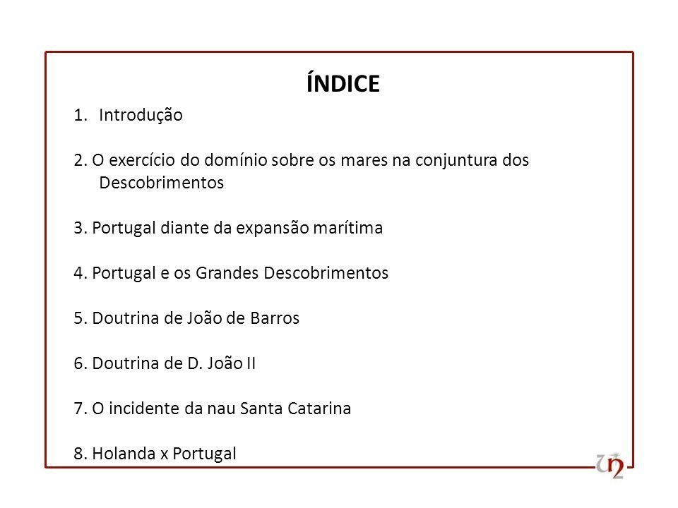 ÍNDICE Introdução. 2. O exercício do domínio sobre os mares na conjuntura dos Descobrimentos. 3. Portugal diante da expansão marítima.