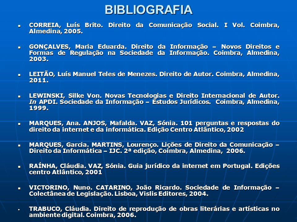 BIBLIOGRAFIA CORREIA, Luís Brito. Direito da Comunicação Social. I Vol. Coimbra, Almedina, 2005.