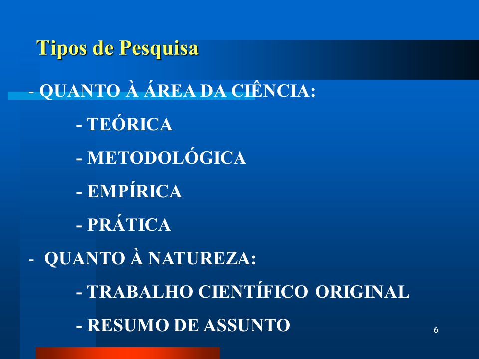 Tipos de Pesquisa QUANTO À ÁREA DA CIÊNCIA: - TEÓRICA - METODOLÓGICA