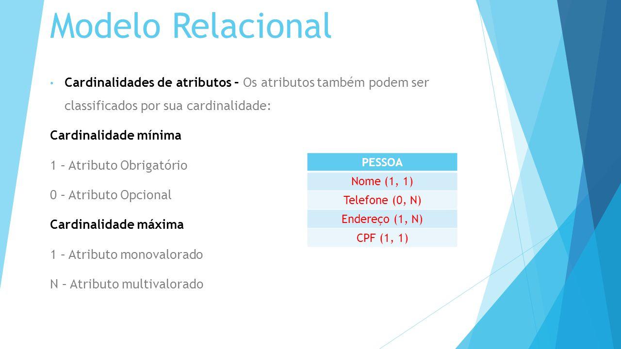 Modelo Relacional Cardinalidades de atributos – Os atributos também podem ser classificados por sua cardinalidade:
