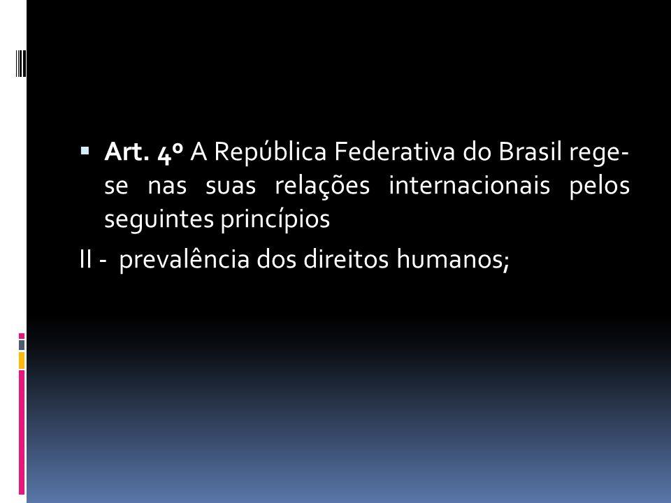 Art. 4º A República Federativa do Brasil rege- se nas suas relações internacionais pelos seguintes princípios