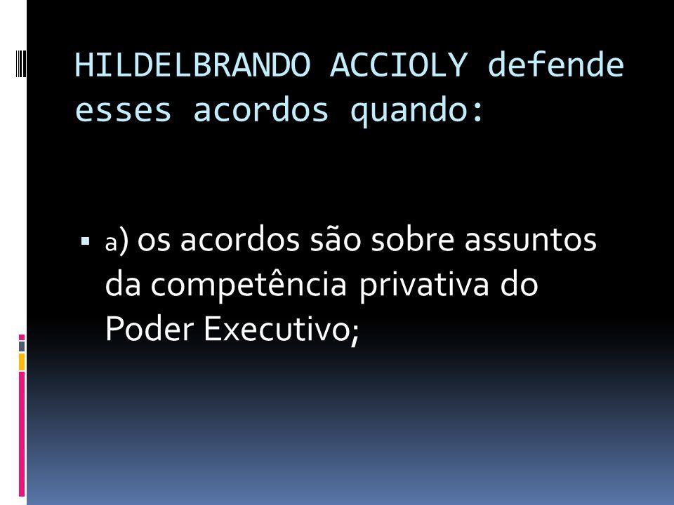HILDELBRANDO ACCIOLY defende esses acordos quando:
