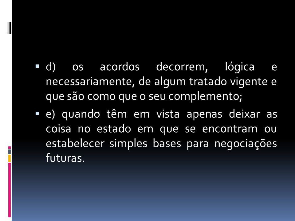d) os acordos decorrem, lógica e necessariamente, de algum tratado vigente e que são como que o seu complemento;