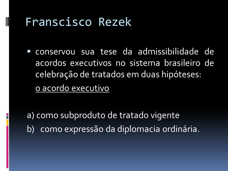 Franscisco Rezek conservou sua tese da admissibilidade de acordos executivos no sistema brasileiro de celebração de tratados em duas hipóteses: