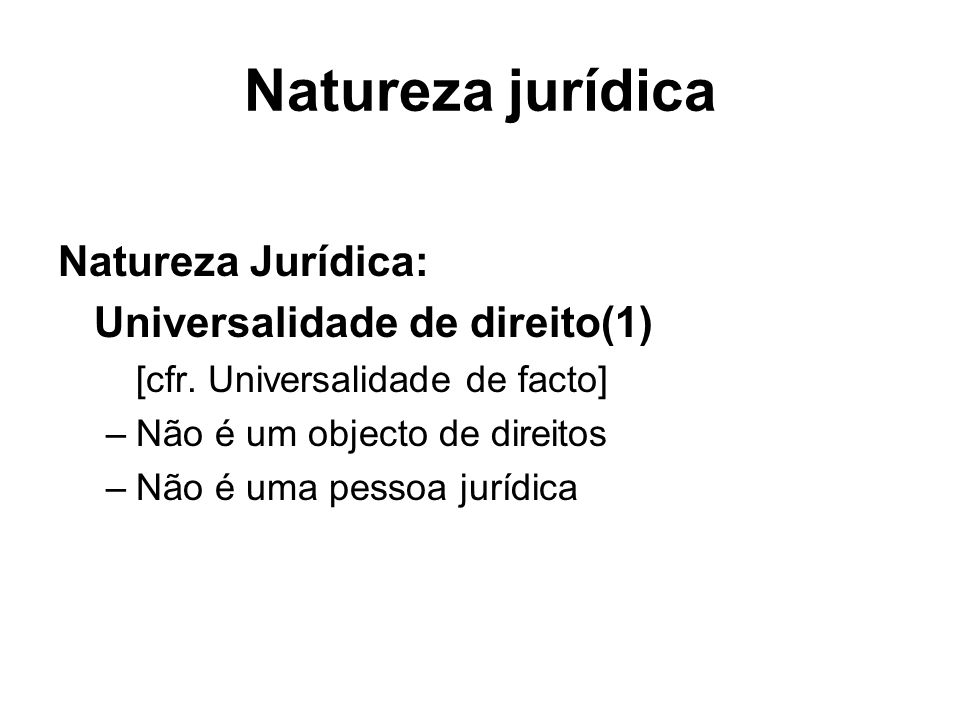 Natureza jurídica Natureza Jurídica: Universalidade de direito(1)