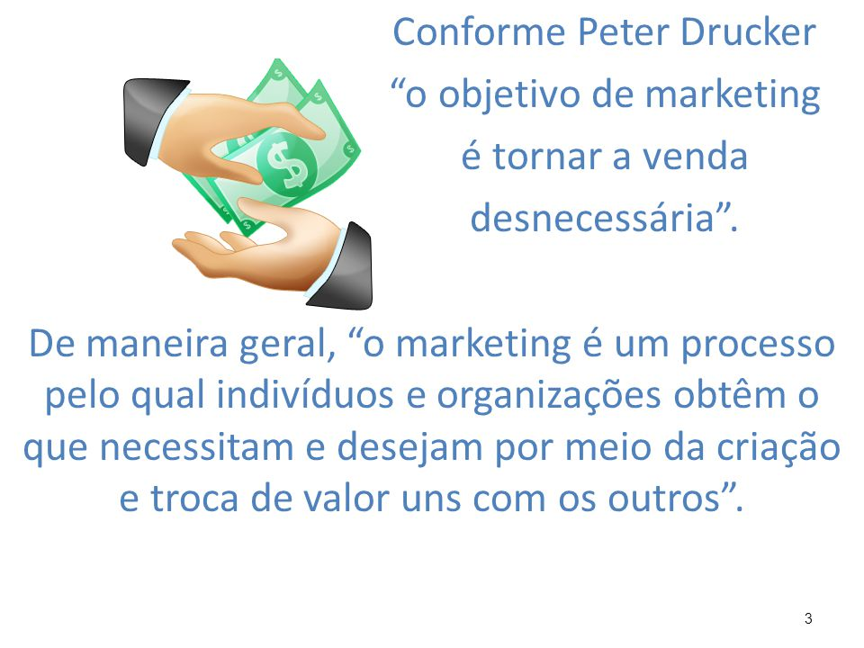 Conforme Peter Drucker o objetivo de marketing é tornar a venda