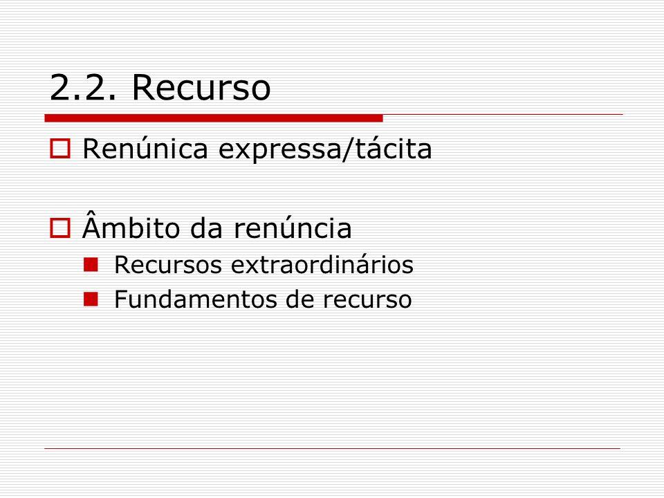 2.2. Recurso Renúnica expressa/tácita Âmbito da renúncia