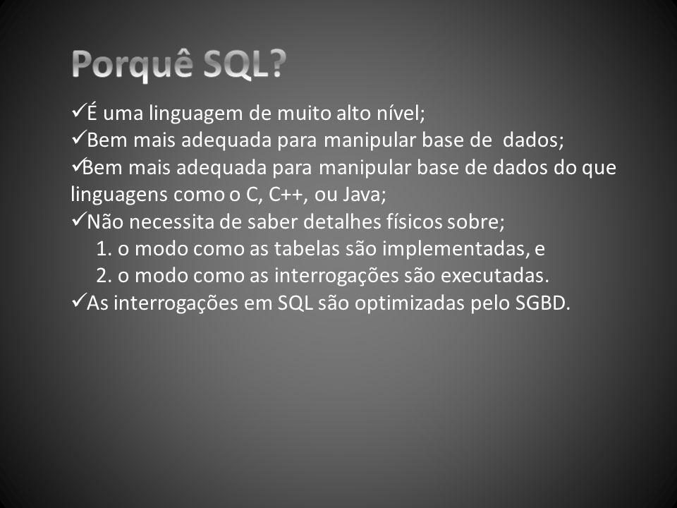 Porquê SQL É uma linguagem de muito alto nível;
