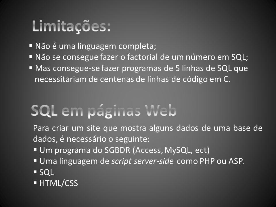 Limitações: SQL em páginas Web Não é uma linguagem completa;