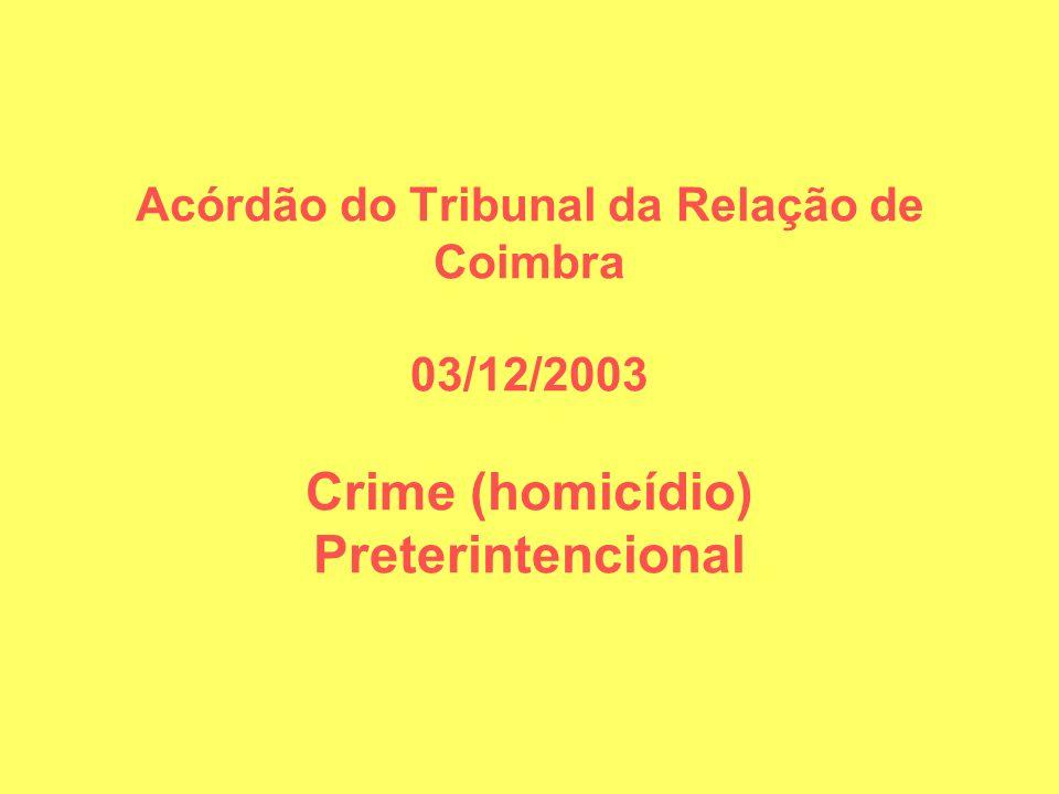 Acórdão do Tribunal da Relação de Coimbra 03/12/2003 Crime (homicídio) Preterintencional