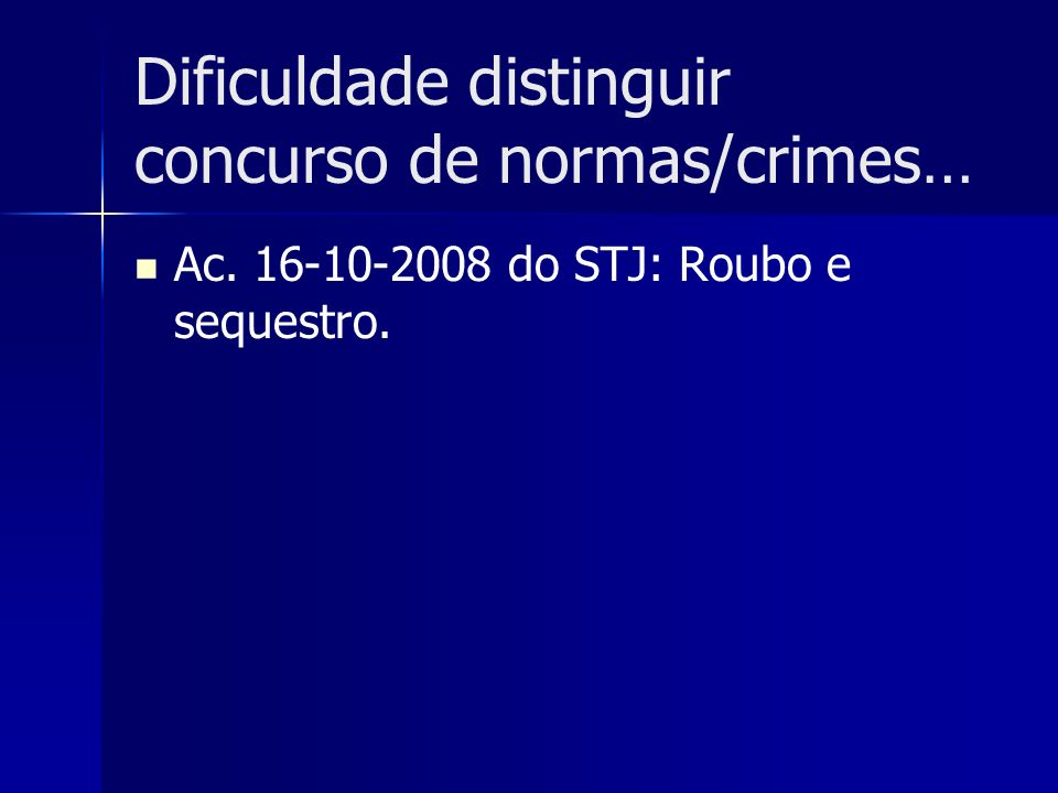 Dificuldade distinguir concurso de normas/crimes…