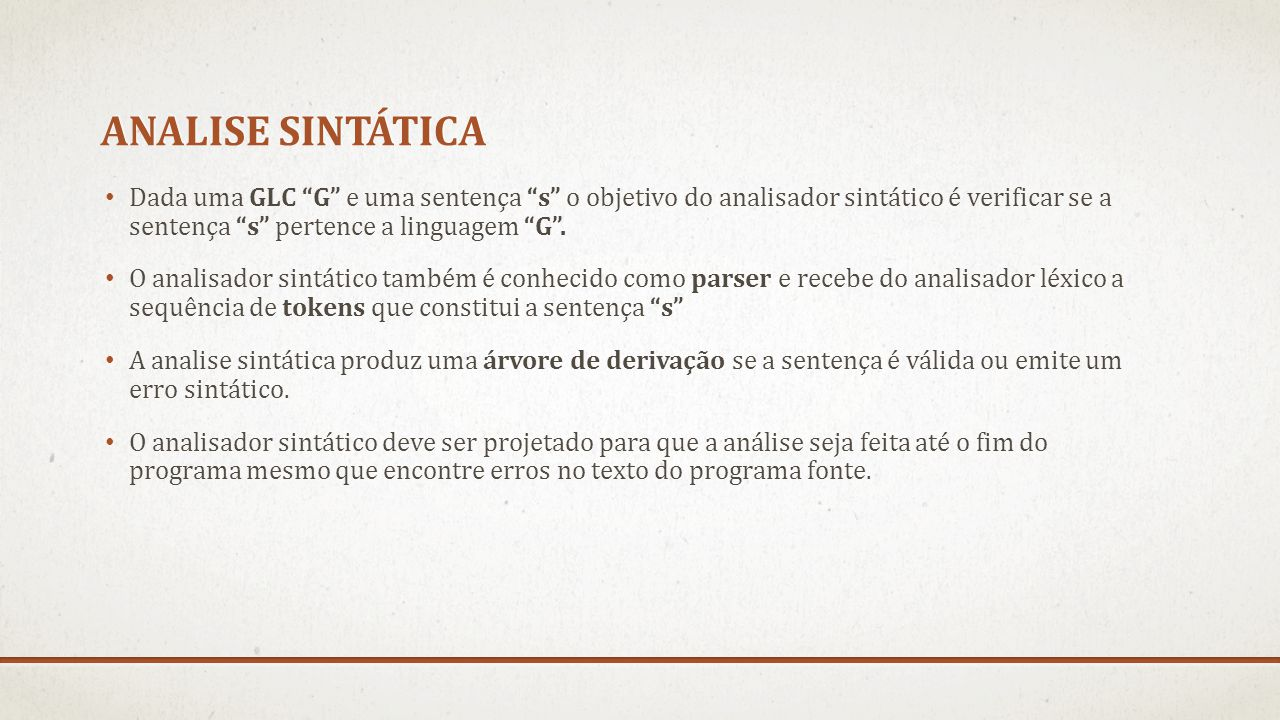 Analise sintática Dada uma GLC G e uma sentença s o objetivo do analisador sintático é verificar se a sentença s pertence a linguagem G .