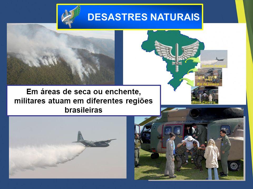 DESASTRES NATURAIS Em áreas de seca ou enchente, militares atuam em diferentes regiões brasileiras