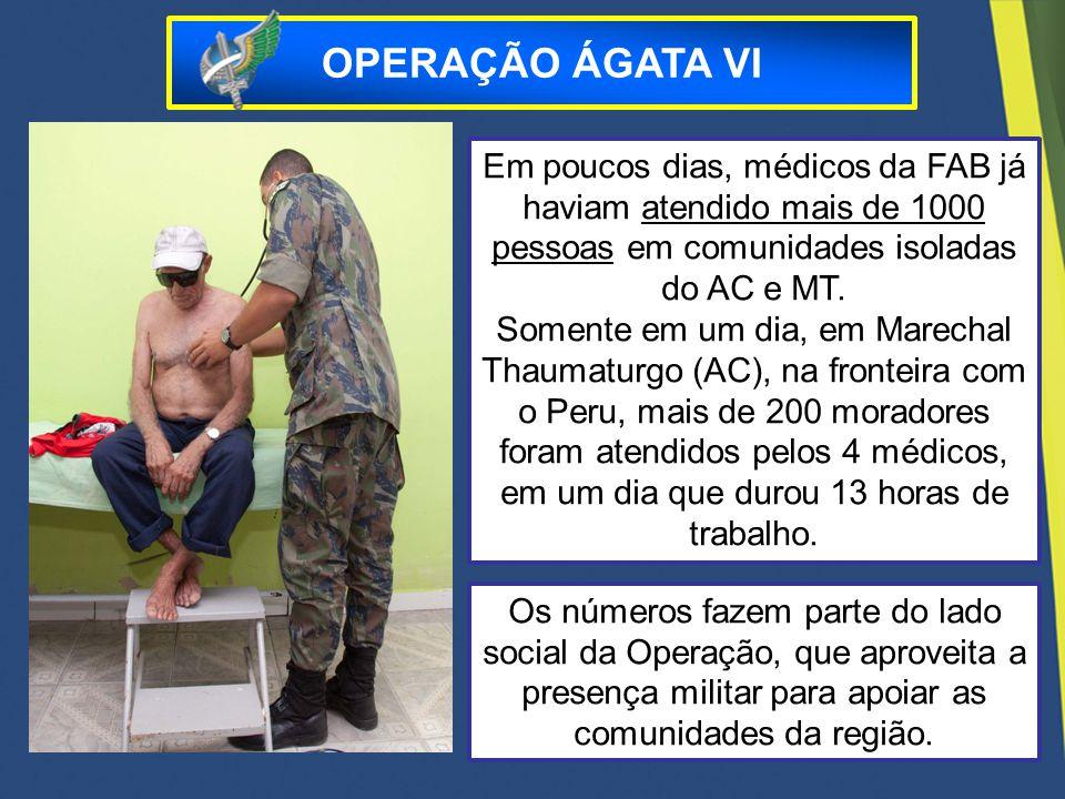 OPERAÇÃO ÁGATA VI Em poucos dias, médicos da FAB já haviam atendido mais de 1000 pessoas em comunidades isoladas do AC e MT.