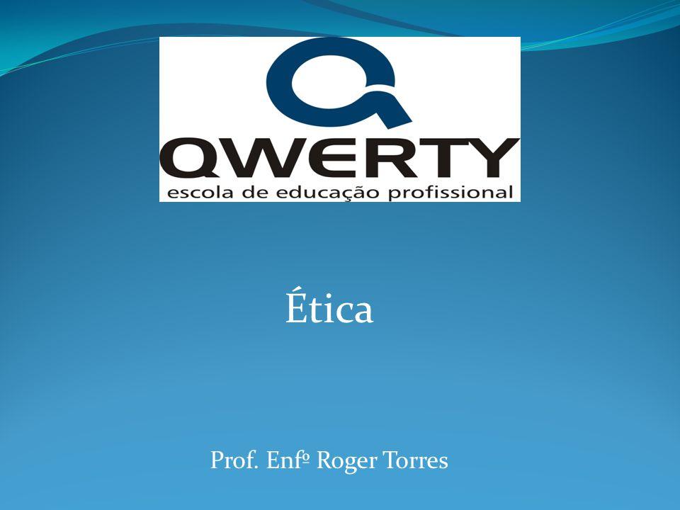 Ética Prof. Enfº Roger Torres