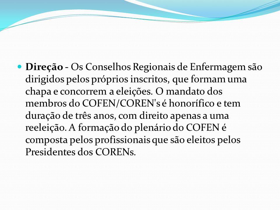 Direção - Os Conselhos Regionais de Enfermagem são dirigidos pelos próprios inscritos, que formam uma chapa e concorrem a eleições.