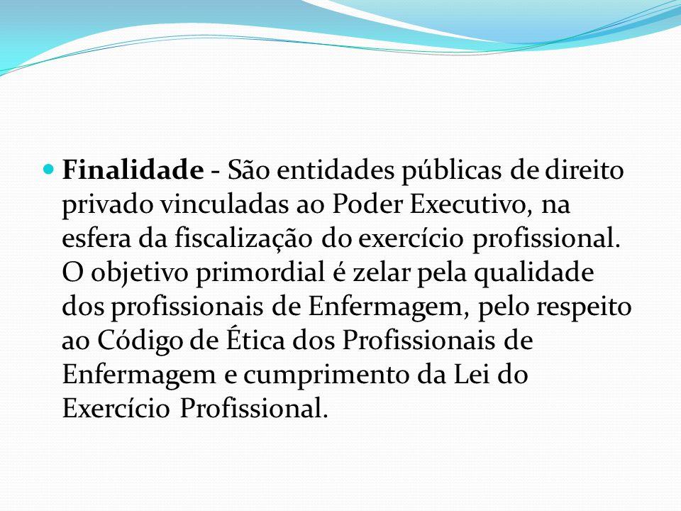 Finalidade - São entidades públicas de direito privado vinculadas ao Poder Executivo, na esfera da fiscalização do exercício profissional.