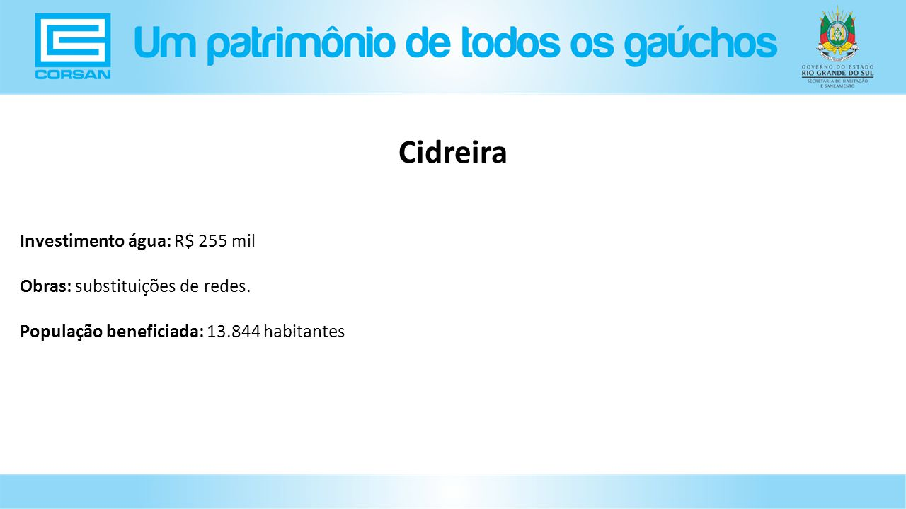 Cidreira Investimento água: R$ 255 mil Obras: substituições de redes.