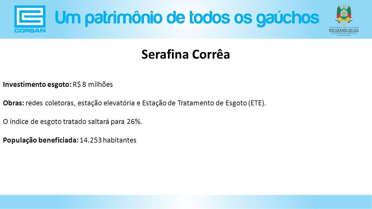 Serafina Corrêa Investimento esgoto: R$ 8 milhões