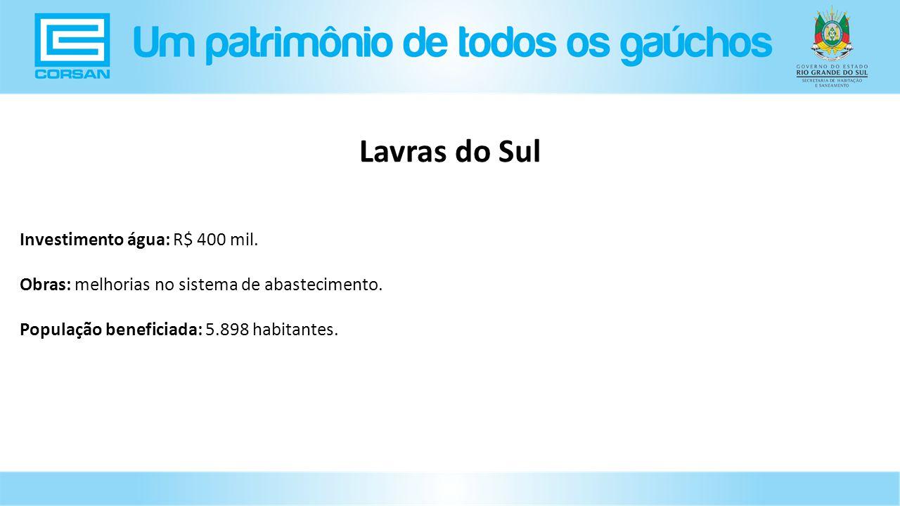Lavras do Sul Investimento água: R$ 400 mil.