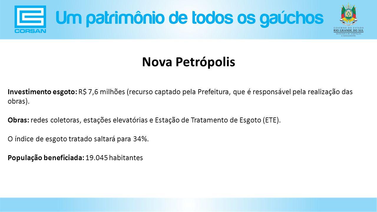 Nova Petrópolis Investimento esgoto: R$ 7,6 milhões (recurso captado pela Prefeitura, que é responsável pela realização das obras).