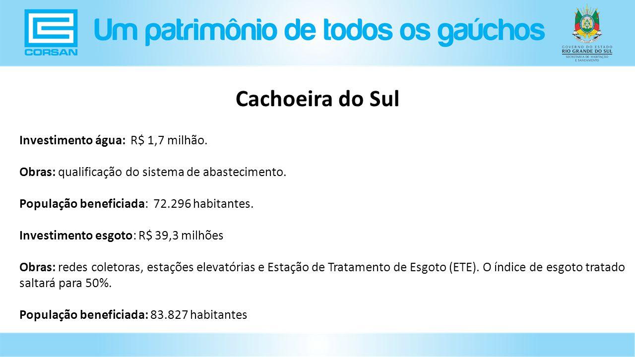 Cachoeira do Sul Investimento água: R$ 1,7 milhão.