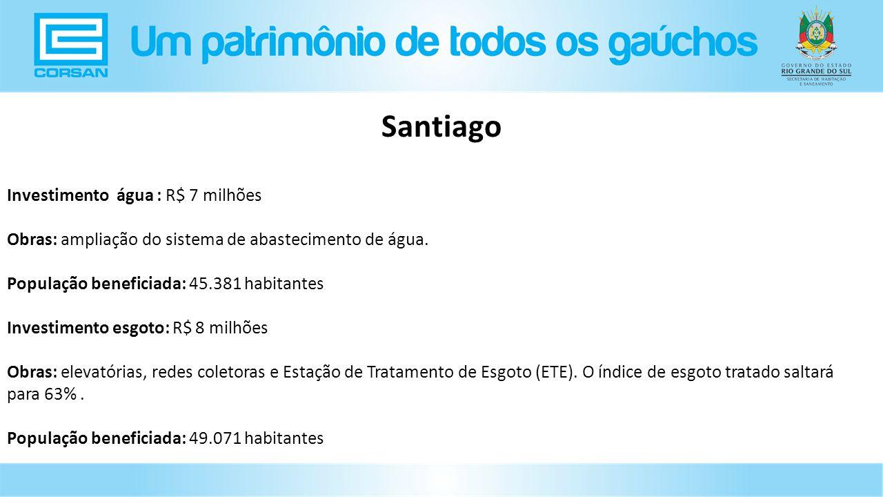 Santiago Investimento água : R$ 7 milhões