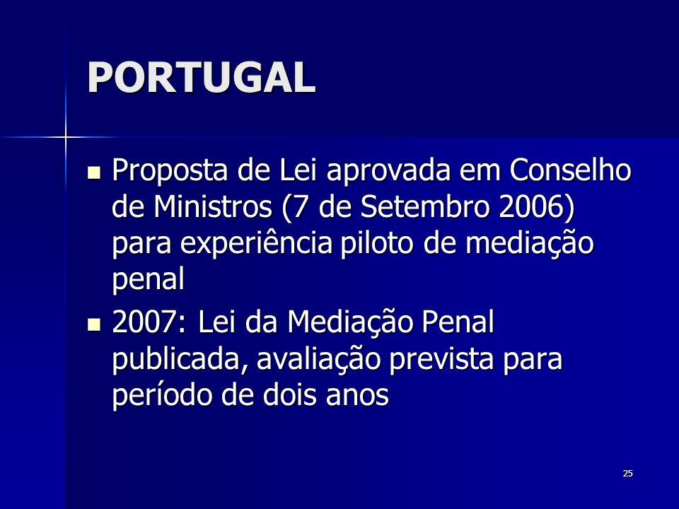 PORTUGAL Proposta de Lei aprovada em Conselho de Ministros (7 de Setembro 2006) para experiência piloto de mediação penal.