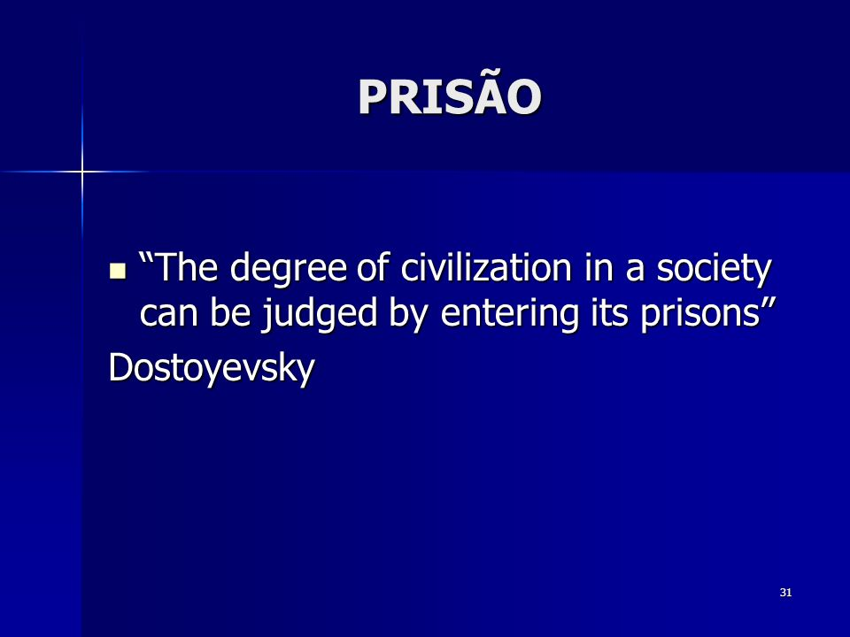 PRISÃO The degree of civilization in a society can be judged by entering its prisons Dostoyevsky.