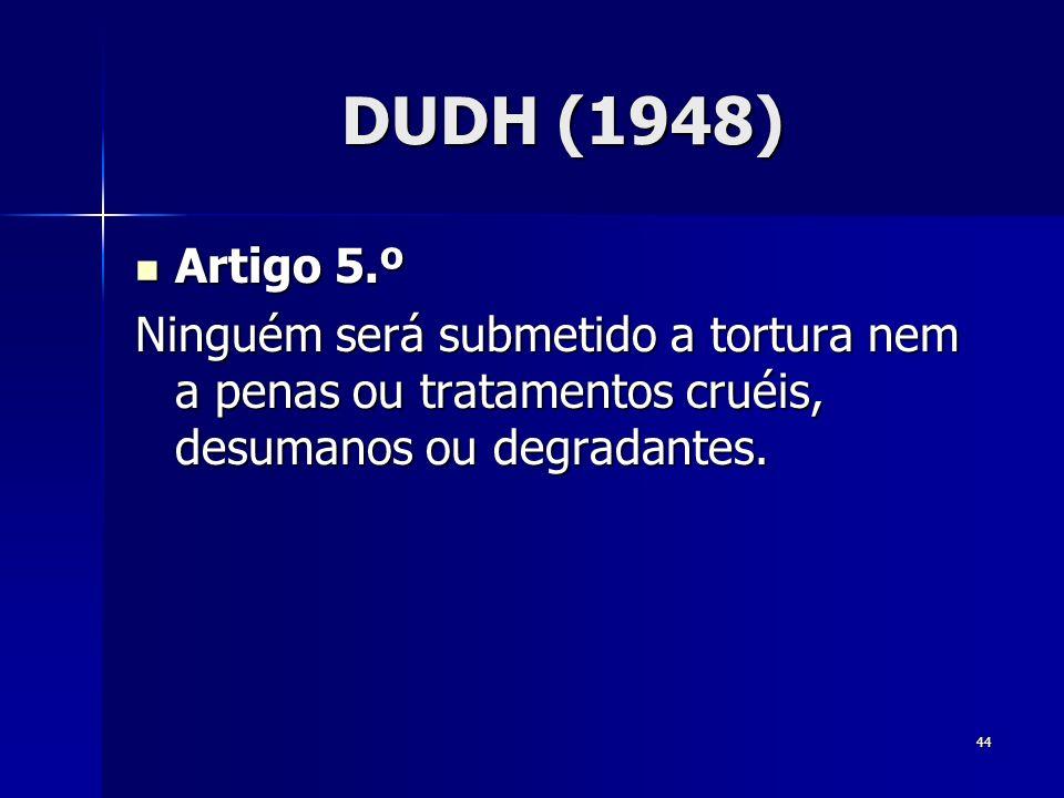 DUDH (1948) Artigo 5.º.
