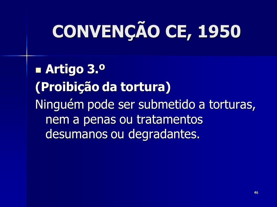 CONVENÇÃO CE, 1950 Artigo 3.º (Proibição da tortura)