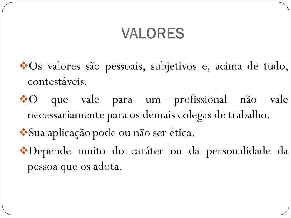 VALORES Os valores são pessoais, subjetivos e, acima de tudo, contestáveis.