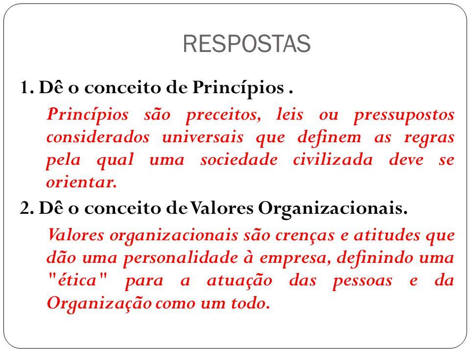 RESPOSTAS 1. Dê o conceito de Princípios .