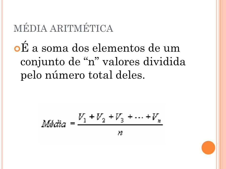 MÉDIA ARITMÉTICA É a soma dos elementos de um conjunto de n valores dividida pelo número total deles.