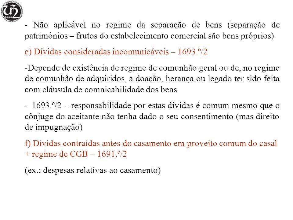 - Não aplicável no regime da separação de bens (separação de patrimónios – frutos do estabelecimento comercial são bens próprios)