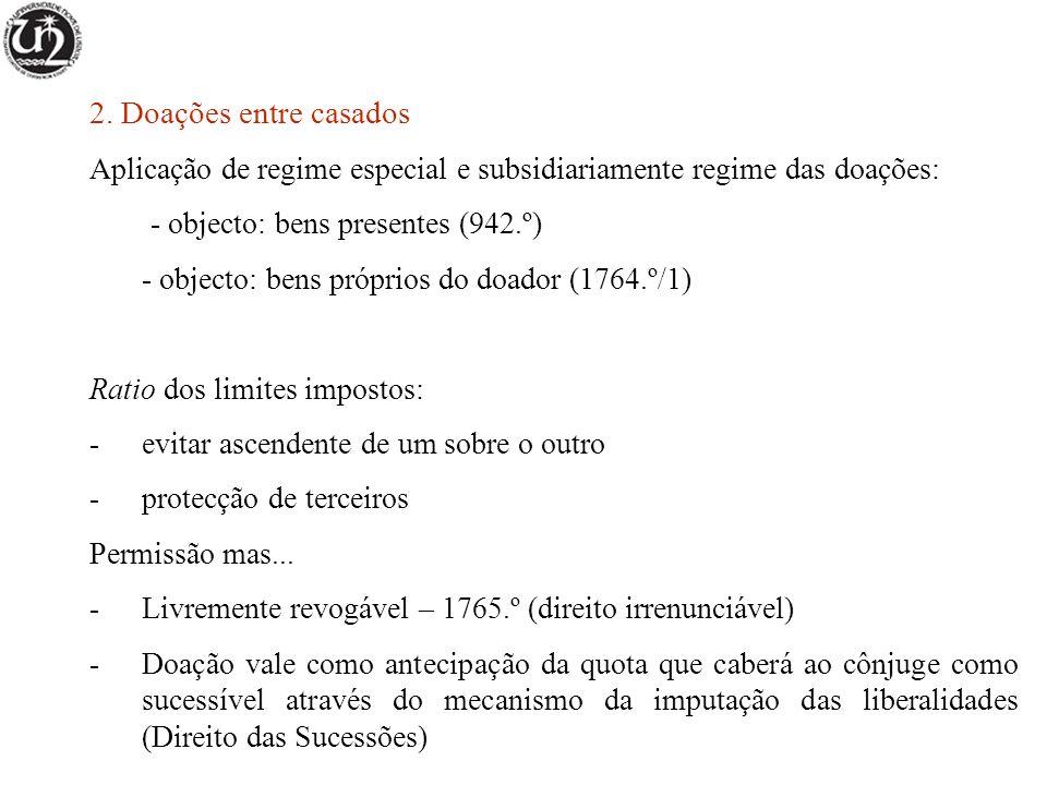 2. Doações entre casados Aplicação de regime especial e subsidiariamente regime das doações: - objecto: bens presentes (942.º)